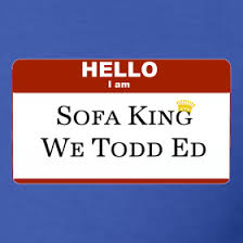 I Am Sofa King We Todd Did Similar Jokes Homedesignviewco