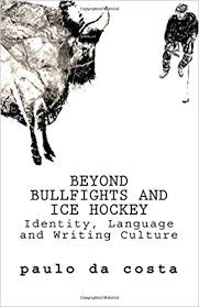 beyond bullfights and ice hockey essays on language identity and beyond bullfights and ice hockey essays on language identity and writing culture paulo da costa 9780996051132 com books