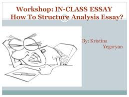by kristina yegoryan workshop in class essay how to structure  1 by
