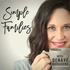 Simple Family Simple Families Podcast Positive Parenting Simple Living