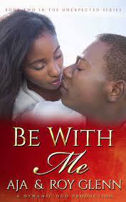 Amazon.com: Be With Me (The Unexpected Series) (Volume 2) (9781537315430): Aja,  Glenn, Roy: Books