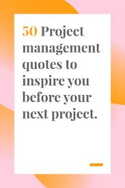 50 Project Management Quotes To Inspire You Before Your Next Project