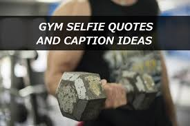 100 Gym Selfie Quotes And Caption Ideas Turbofuture