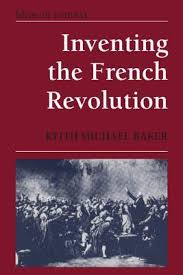 inventing the french revolution essays on french political  inventing the french revolution essays on french political culture in the eighteenth century by keith michael baker