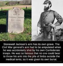 Stonewall Jackson Quotes Stunning ARM DF STONEWALL JACKSON MAY 48 18648 Stonewall Jackson's Arm Has Its