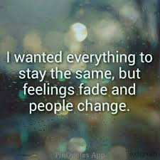 people change quotes. Beautiful People I Wanted Everything To Stay The Same But Feelings Fade And People Change In People Change Quotes