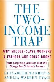 The Two Income Trap Why Middle Class Mothers And Fathers Are Going