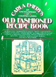 old fashioned recipe book an encyclopedia of carla emery