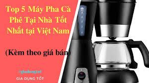 Top 5 Máy Pha Cà Phê Tại Nhà Tốt Nhất Việt Nam 2018. - YouTube