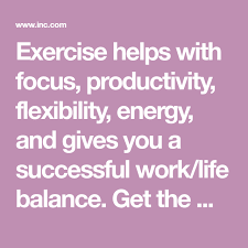 exercise helps with focus ivity flexibility energy and gives you a successful work life balance get the most bang for your exercise buck