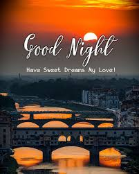 good night have sweet dreams my love