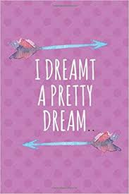 Buy I Dreamt a <b>PrettY Dream</b>..: Notebook and Diary Journal (<b>Dream</b> ...