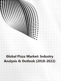 Papa Murphy S Pizza Size Chart Global Pizza Market Industry Analysis Outlook 2018 2022