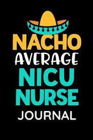 Nacho Average Nicu Nurse Journal Womens Funny Nicu Nursing