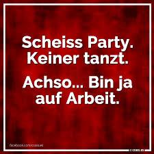 Scheiss Party Keiner Tanzt Achso Bin Ja Auf Arbeit Facebook