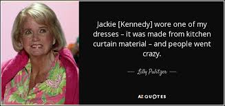 Jackie Kennedy Quotes Inspiration Lilly Pulitzer Quote Jackie [Kennedy] Wore One Of My Dresses It