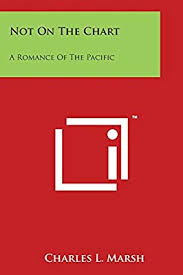 Chart A Not On The Chart A Romance Of The Pacific Charles L Marsh