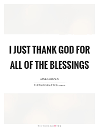 Thanking God Quotes Awesome I Just Thank God For All Of The Blessings Picture Quotes