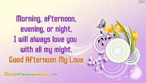 Good Afternoon Love Quotes Awesome Morning Afternoon Evening Or Night I Will Always Love You With