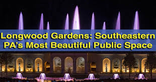 visiting longwood gardens southeastern pennsylvania s most beautiful public space