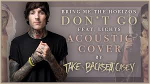 Bring Me The Horizon Ft Lights Don T Go Bring Me The Horizon Don T Go Feat Lights Ttbc Acoustic Cover