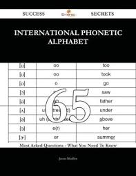 Learning the alphabet is the first step in a child's mastery of the english language. International Phonetic Alphabet 65 Success Secrets 65 Most Asked Questions On International Phonetic Alphabet What You Need To Know By Jason Madden Nook Book Ebook Barnes Noble