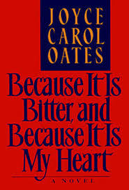 because it is bitter and because it is my heart the writer s drawer the essays and book reviews of joyce carol oates have provided me intellectual