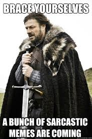 brace yourselves a bunch of sarcastic memes are coming - Brace ... via Relatably.com