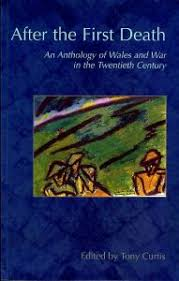events tony curtis and his anthology after the first death is a definitive collection of the welsh experience of war seren published a companion volume of essays wales at