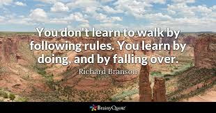 Quotes On Learning 98 Inspiration You Don't Learn To Walk By Following Rules You Learn By Doing And