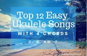 Easy Ukulele Songs With Only 4 Chords C G Am F