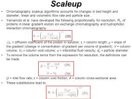 scaleup chromatography scaleup algorithms accounts for changes in bed height and diameter linear and volumetric