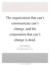 Organization Quotes 4 Wonderful The Organization That Can't Communicate Can't Change And The
