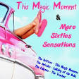 This Magic Moment and More Sixties Sensations