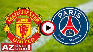 Manchester United - Paris Saint Germain (PSG) canlı izle | Manchester  United PSG şifresiz canlı izle