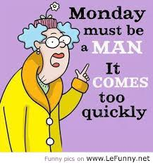 Funny Good Morning Monday Quotes Best of Monday Must Be A Man