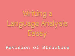 writing a language analysis essay revision  writing a language analysis essay revision 1 identify the contention 2 identify the tone 3 identify the arguments 4