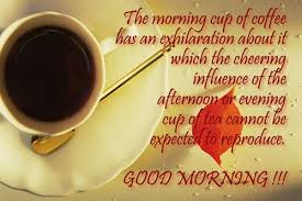 Good Morning Quotes With Tea Best of Good Morning Quotes The Morning Cup Of Coffee Has An Exhilaration