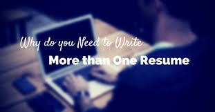 Need To Do A Resume 8 Reasons Why Do You Need To Write More Than One Resume