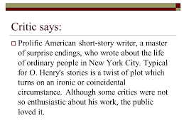 william sydney porter ppt  26 critic says prolific american short story writer a master of surprise endings
