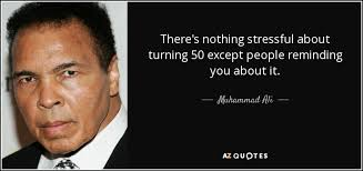 Turning 50 Quotes Impressive Muhammad Ali Quote There's Nothing Stressful About Turning 48