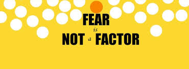 Fear is not a Factor