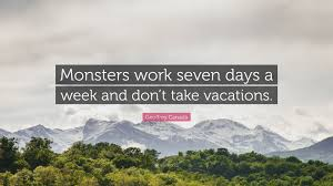 Geoffrey Canada Quote Monsters Work Seven Days A Week And Dont