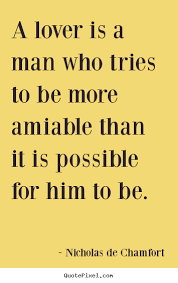 Quote About Love Cool Quotes About Love A Lover Is A Man Who Tries To Be More Amiable