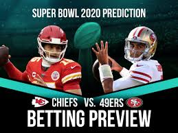 Super Bowl 2020 Betting Preview - 49ers Vs. Chiefs