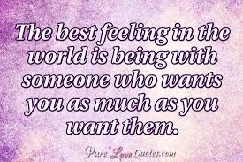 Best Quotes In The World Fascinating The Best Feeling In The World Is Being With Someone Who Wants You As