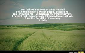 Alone Quotes Adorable I Still Feel Like I'm Alone AtR Kelly Quotes With Pictures On