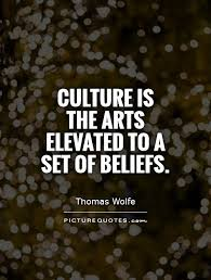 Quotes About Culture Gorgeous Culture Is The Arts Elevated To A Set Of Beliefs Picture Quotes