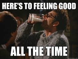 Here's to Feeling Good All the time - Feelin Good - quickmeme via Relatably.com