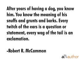 Quotes For Him Awesome After years of having a dog you know him Quote